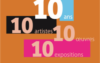 10 ans, 10 artistes, 10 oeuvres, 10 expositions
